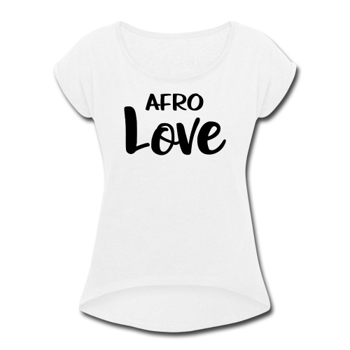 Afro Love Natural Hair TShirt - Women's Roll Cuff T-Shirt
