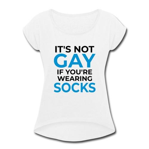 It's not gay if you're wearing socks! (light bg) - Women's Roll Cuff T-Shirt