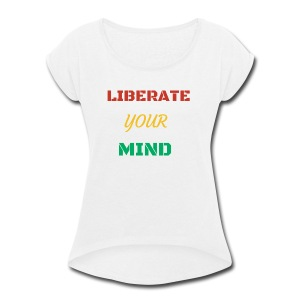 Liberate your mind clothing - Women's Roll Cuff T-Shirt