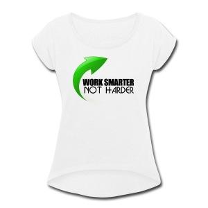 Work Smarter Not Harder - Women's Roll Cuff T-Shirt
