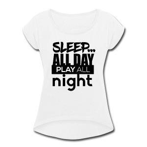 TML - Sleep All day - Women's Roll Cuff T-Shirt