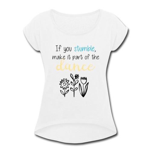 If You Stumble Motivational Design. - Women's Roll Cuff T-Shirt
