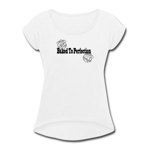 Baked to Perfection pothead friendly - BTP - Women's Roll Cuff T-Shirt