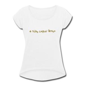 A Tribe Called Queen Logo - Women's Roll Cuff T-Shirt