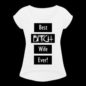 Best Bitch Wife Ever! - Women's Roll Cuff T-Shirt