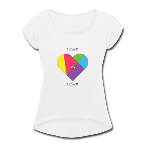Love Is Love Collection - Women's Roll Cuff T-Shirt