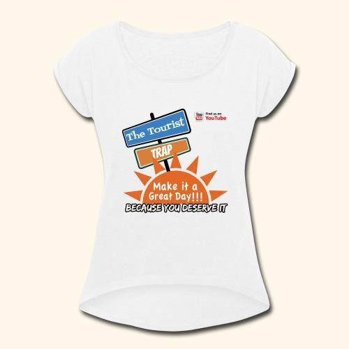 Make it a Great Day - Women's Roll Cuff T-Shirt