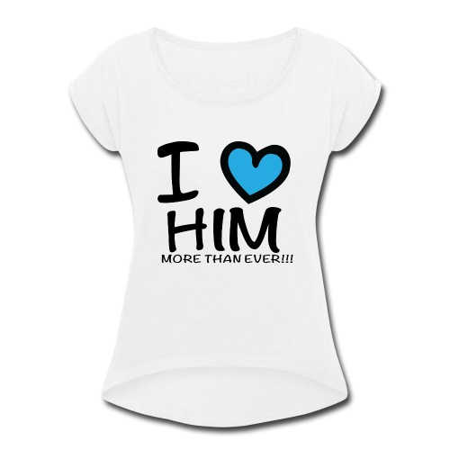 ILOVEHIM - Women's Roll Cuff T-Shirt
