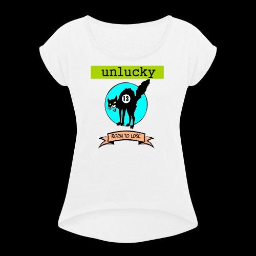 UNLUCKY - Women's Roll Cuff T-Shirt