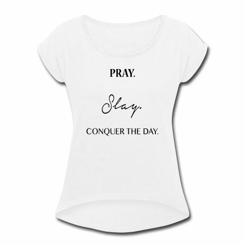Pray. Slay. Conquer. - Women's Roll Cuff T-Shirt