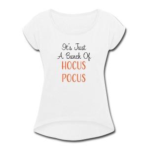 Just a Bunch of Hocus Pocus - Women's Roll Cuff T-Shirt