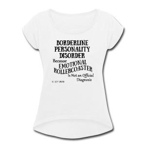 Borderline Personality Disorder - Women's Roll Cuff T-Shirt