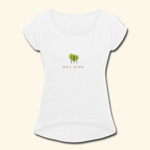 Out Side Nature - Women's Roll Cuff T-Shirt