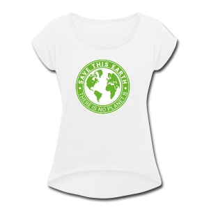 Save this earth - Women's Roll Cuff T-Shirt