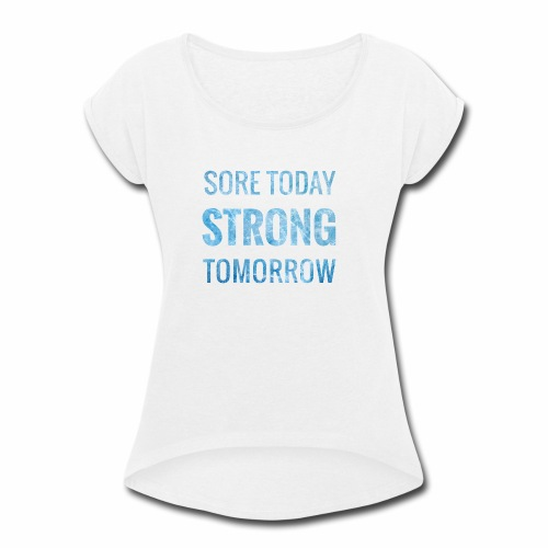 Sore Today Strong Tomorrow - Women's Roll Cuff T-Shirt