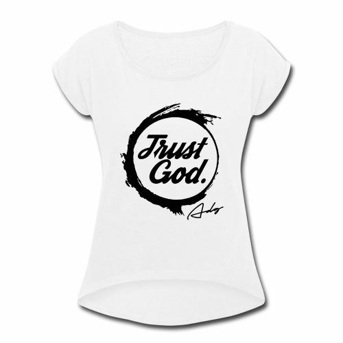 Trust God 1 - Women's Roll Cuff T-Shirt