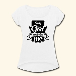 Only God Can Judge me - Women's Roll Cuff T-Shirt