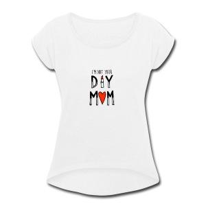 I'm Not Your DIY MOM - Women's Roll Cuff T-Shirt