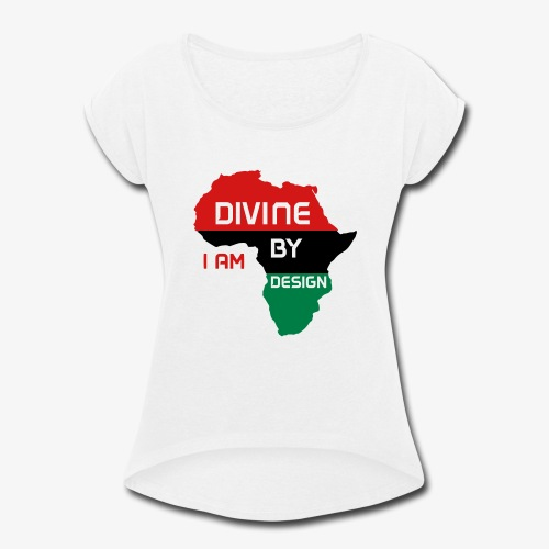 I Am Divine By Design - Women's Roll Cuff T-Shirt