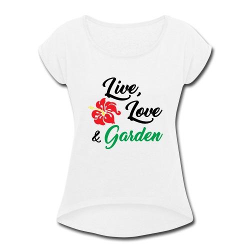 Live, Love, Garden - Women's Roll Cuff T-Shirt