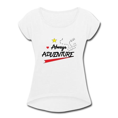 Always Adventure - Women's Roll Cuff T-Shirt
