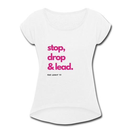 Stop, Drop & Lead - Women's Roll Cuff T-Shirt