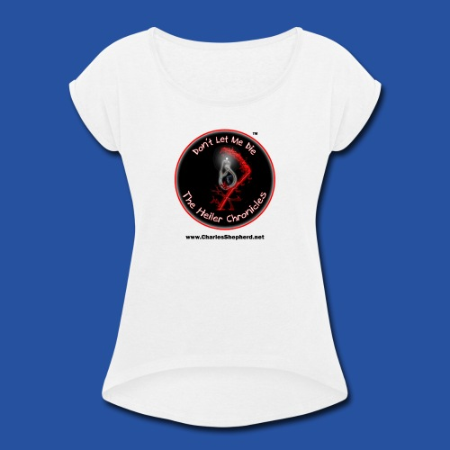 Don't Let Me Die - The Heiler Chronicles - Women's Roll Cuff T-Shirt