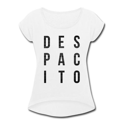 Despacito - Women's Roll Cuff T-Shirt