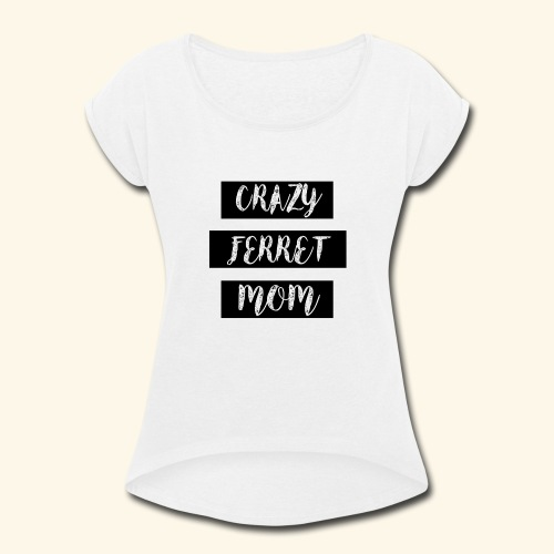 crazy ferret mom - Women's Roll Cuff T-Shirt