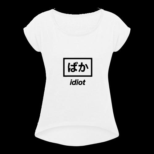 idiot. - Women's Roll Cuff T-Shirt