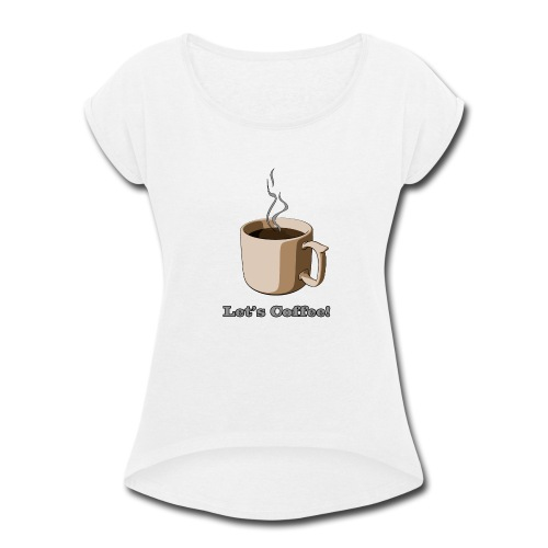 Let's Coffee! (Engrish) - Women's Roll Cuff T-Shirt
