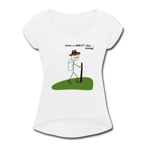 Have a GREAT day and a hike! - Women's Roll Cuff T-Shirt
