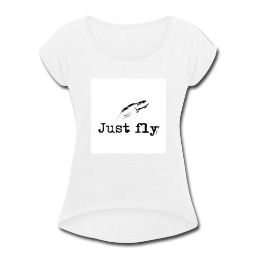 just fly - Women's Roll Cuff T-Shirt