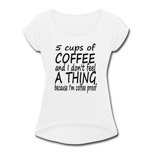 5 Cups of Coffee T-shirt - Women's Roll Cuff T-Shirt