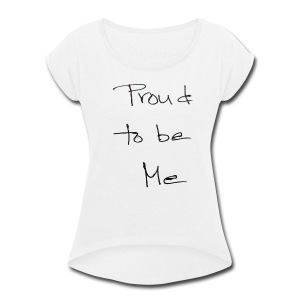 proud - Women's Roll Cuff T-Shirt