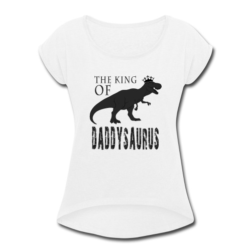 Fathers Day Daddysaurus - Women's Roll Cuff T-Shirt