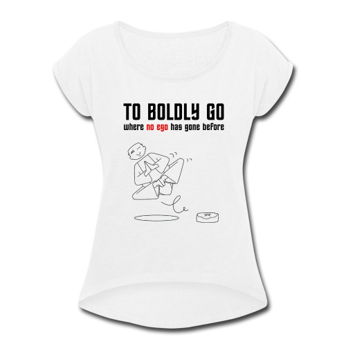to boldly go - Women's Roll Cuff T-Shirt