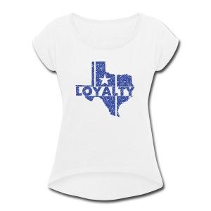 Loyalty - Women's Roll Cuff T-Shirt