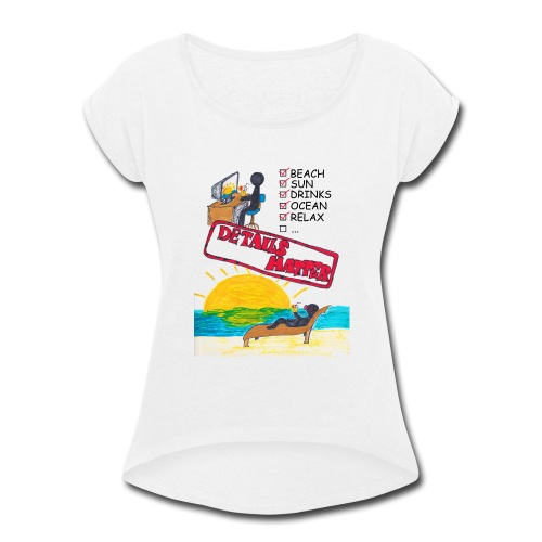Details Matter Beach Edition - Women's Roll Cuff T-Shirt