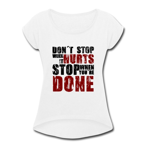 Gym motivation - Women's Roll Cuff T-Shirt