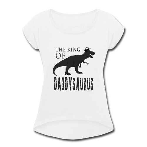 Fathers Day Daddysaurus - Women's Roll Cuff T-Shirt