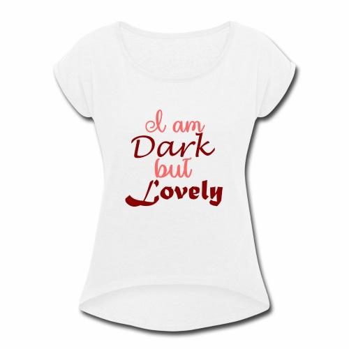I Am Dark - Women's Roll Cuff T-Shirt
