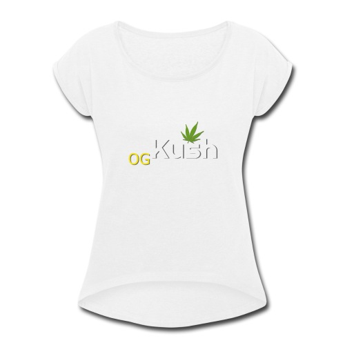OG Kush t shirt - Women's Roll Cuff T-Shirt