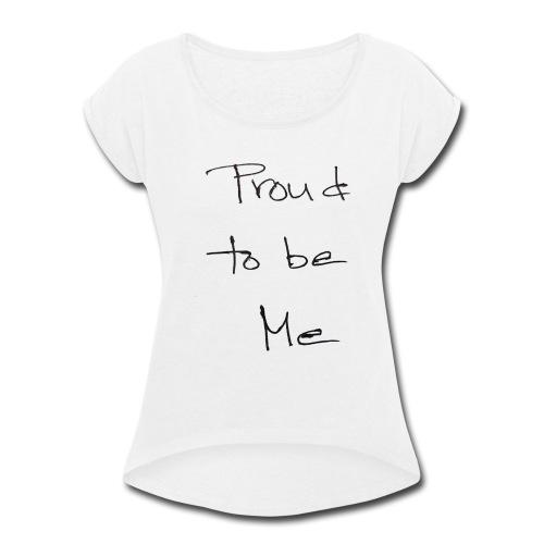 proud - Women's Roll Cuff T-Shirt