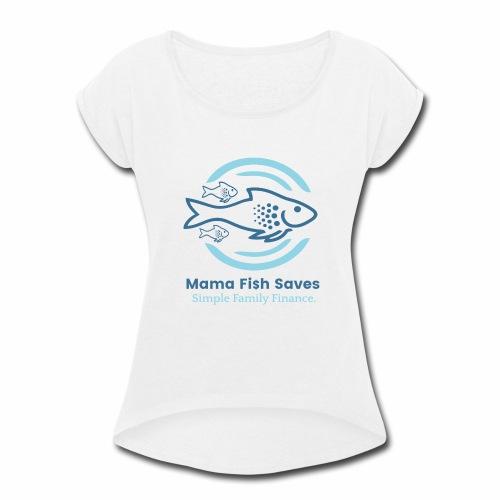 Mama Fish Saves Logo Print - Women's Roll Cuff T-Shirt