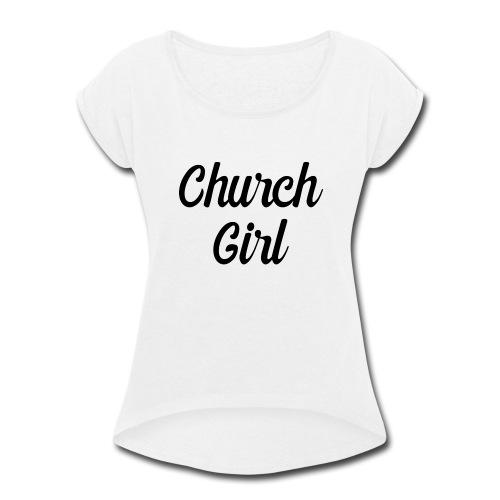 church girl - Women's Roll Cuff T-Shirt