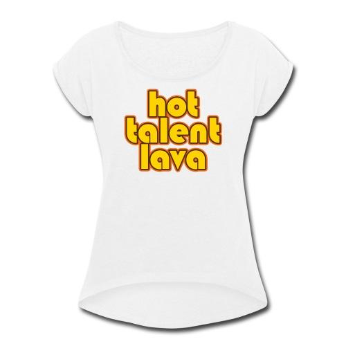 Hot Talent Lava - Yellow Letters - Women's Roll Cuff T-Shirt