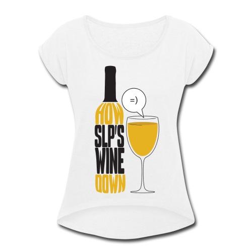 How SLP's wine down - Women's Roll Cuff T-Shirt