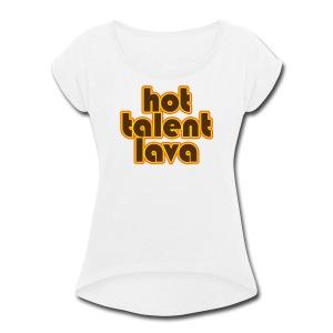 Hot Talent Lava - Brown Letters - Women's Roll Cuff T-Shirt