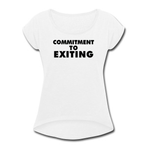 Commitment To Exiting - Women's Roll Cuff T-Shirt